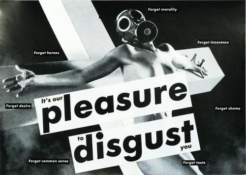 frenchtwist:  via foxesinbreeches:  Untitled (It's our pleasure to disgust you) by Barbara Kruger, 1982