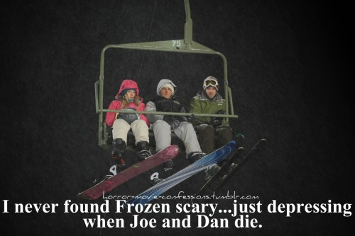 """I never found Frozen scary…just depressing when Joe and Dan die"""