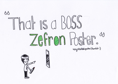"""That is a BOSS Zefron poster!"" -Ron 