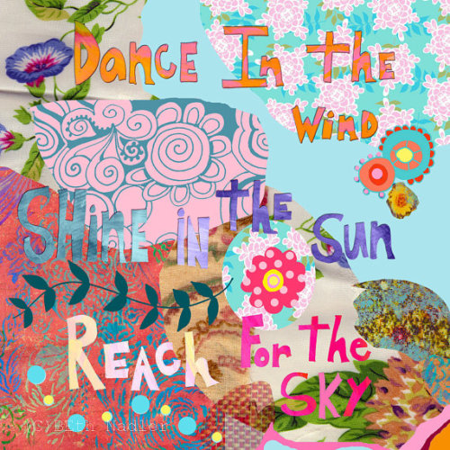 Words to live by this summer: Dance on the wind. Shine in the sun. Reach for the sky.