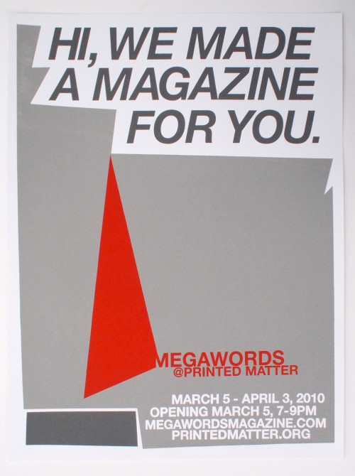 "Artist: MEGAWORDS (Design by Dan Murphy)Title: Megawords At Printed MatterMedium: 3 - color Screen PrintSize: 25"" x 19""Edition: 25Printer: A. LukasPrinted in: Philadelphia, PAEvent: Megawords @ Printed Matter, March 5 - April 3, 2010"