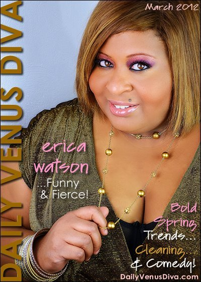 Our March 2012 cover features plus size advocate and comedian Erica Watson.