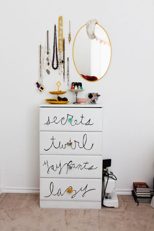 truebluemeandyou: DIY Dresser. Simple.  DIY Dresser Idea. I wish I was bold enough to have a friend with really nice handwriting write on one of my cheap dressers. Also tons of other DIY ideas on this post from her room tour. From I Just Might Explode here.