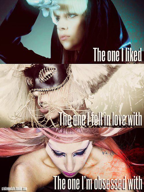 Fell in love with her during The Fame, obsession during The Fame Monster, and became my life with Born This Way.
