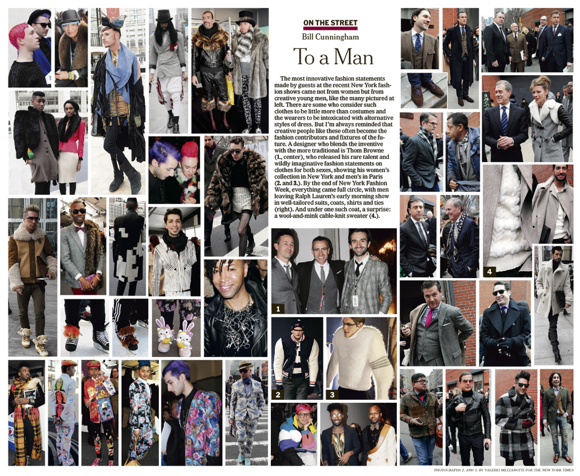 "Bill Cunningham's ""On the Street"" has become a style index for the fashion crowd, actually, for any crowd willing to gander. It's one of the earliest predecessors of modern street style and paved the way for guys like Scott Schuman, William Yan and Tommy Ton. The man is quite simply a legend and can't stop (won't stop) season after season. What struck me about this edition is how many voices of menswear are represented. There are the outlandish crew in the top left, the printed crew on the lower left, some trailblazers in the middle, the heritage group on the top right and then there's a few other sprinkled throughout. The point this makes, the point that I find interesting, is that menswear runs the gamut. Granted, nobody I know has ever said otherwise, but to see it all in one place is a good thing. Leave it to Bill Cunningham."