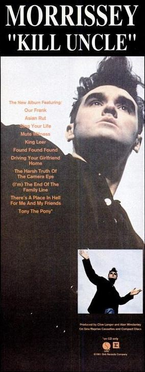 slicingeyeballs:  Ad for Morrissey's 'Kill Uncle' in the May 1991 issue of Spin magazine. The album was released on this day in 1991.  True story: When I was in college I had a huge Kill Uncle subway poster hanging on my bedroom wall.