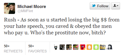 "Oh, Michael Moore. You still don't get it, do you? (via Michael Moore upbraids Rush Limbaugh for his misogyny by calling him a ""prostitute"" and a ""bitch."" Uh, Mike … « man boobz)"