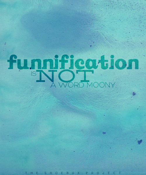 FUNNIFICATION IS NOT A WORD MOONY. Lack of structured education has made you go soft!! oh how the mighty have fallen!