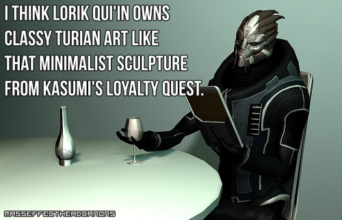 """I think Lorik Qui'in owns classy turian art like that minimalist sculpture from Kasumi's loyalty quest."" Submitted by anonymous. Art by lordess-alicia."