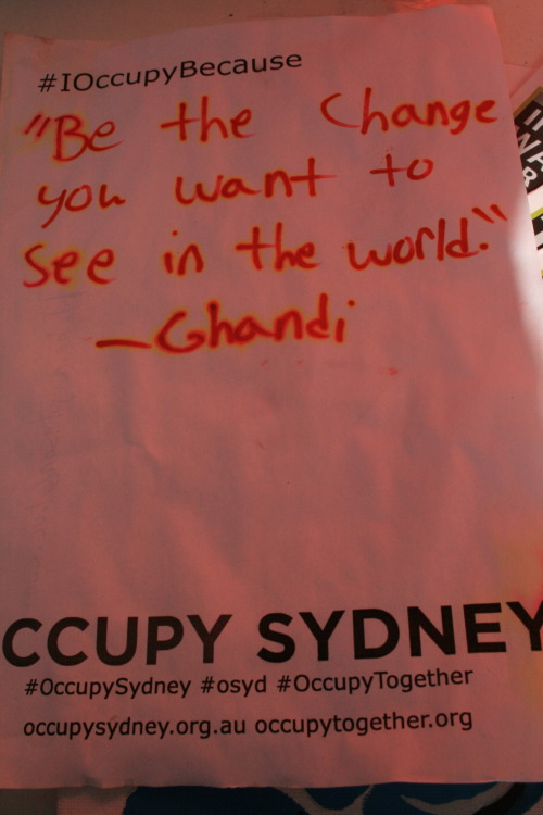 Be the change you want to see in this world #occupysydney #osyd #omel #oaus #ows Messages of Support for Occupy Sydney