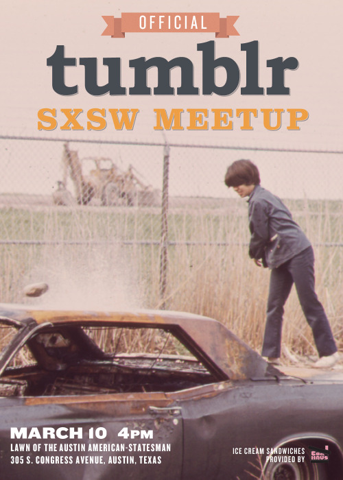 Programming note: Any Tumblrs in Austin/coming to Austin for SXSW Interactive? You should definitely hit up the RSVP for the meetup that's happening on Saturday. You just might catch a rare glimpse of me outside my robot-proof panic room. The weather is threatening to turn cold and rainy, though, so be sure to bring your coat and galoshes.  meetups:  Official Tumblr SXSW meetup with ice cream provided by Coolhaus RSVP