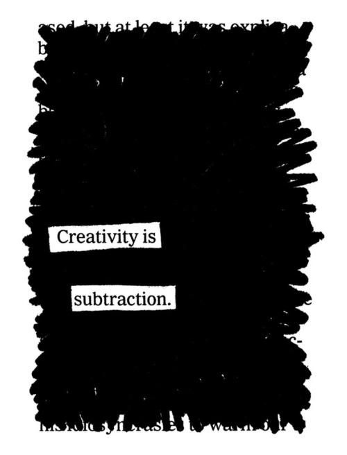 explore-blog:  Creativity is Subtraction – truth from Austin Kleon, part of his brilliant Newspaper Blackout project.