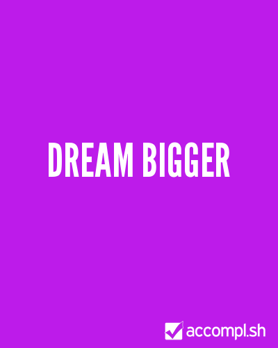 (via #12 Dream bigger in (Dewitt's list) - Accompl.sh)