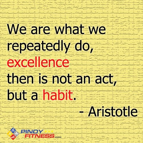 "Thoughts and Quotes by @pinoyfitness.com ""We are what we repeatedly do, excellence then is not an act, but a habit."" -Aristotle"