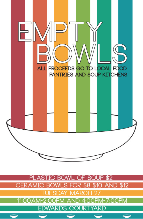 fleetingautumn:  Our art club is also participating in the Empty Bowls Charity event on campus, this is the poster i made for it :]]]]