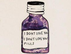 "i just hope this ""i dont love you"" pills are real. it will be useful for some of us who are loving someone that never love us back."