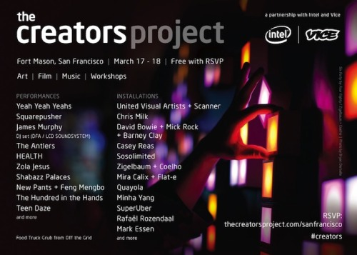 We are getting a very cool event here in SF which spotlights up and coming artist (musicians, street art, film, technology, etc). It will be a two day FREE event but you have to RSVP to get a ticket. Please come and witness The Creators Project which is a collaboration between Intel and Vice Magazine and will surely blow your mind.