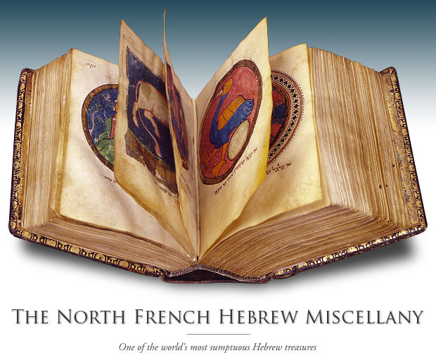 The North French Hebrew Miscellany is the British Library's finest Hebraic treasure. Completed over 720 years ago at a time of upheaval for the Jews of Europe, its contents are so varied and extensive that this volume should be considered more a library than a book. It comprises 84 different groups of texts, including hundreds of poems, reflecting the intellectual tastes of its medieval patron. These include the Pentateuch and Haftarot (readings from the Prophets), Song of Songs and several other biblical texts; the daily, Sabbath and festival prayers, including those for Rosh Hashanah and Yom Kippur; Grace after Meals; Pirkei Avot (Ethics of the Fathers); assorted legal codes and formulae for agreements concerning marriage, divorce and business partnerships; an arithmetical riddle; laws governing Tefilin, Ritual Slaughter and an abundance of other texts including the Mezuzah; the earliest extant copy of the Hebrew version of the Book of Tobit, a wide range of medieval poetry and the earliest known copy of Isaac de Corbeil's Sefer Mitsvot Katan, which was composed in 1277.   http://www.facsimile-editions.com/en/nf/