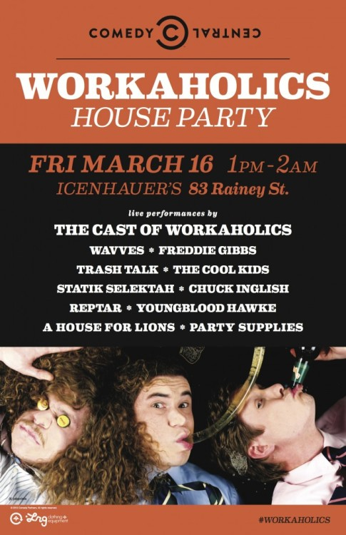 comedycentral:  The Workaholics Are Hosting a Free House Party at SXSW! RSVP here.