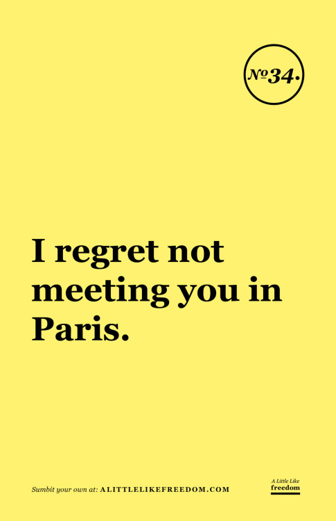 I regret not meeting you in Paris.