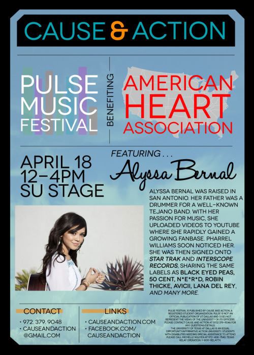Cause and Action will be holding the Pulse Music Festival benefiting American Heart Association at the University of Texas at Dallas on April 18, 2012 from 12pm-4pm. Pulse promotes a healthier lifestyle. Bobby Whisnand, partner of the American Heart Association and CEO of Victory of Life will be a guest speaker. There will be performances including singing and dancing. Alyssa Bernal, a YouTube artist signed with Star Trak and Interscope Records, will be also be performing in addition to headlining the show. Alyssa shares labels with Black Eyed Peas, 50 Cent, Robin Thick, Lana Del Rey, Avicii, and many more. The American Heart Association is a nonprofit based in Dallas, TX that promotes the growth of appropriate cardiac care. Their efforts are to reduce disabilities and deaths caused by cardiovascular disease and stroke. The AHA also fosters building a healthier lifestyle. Visit www.heart.org for more information.
