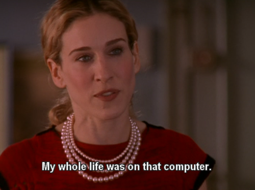 SATC's most relatable moment. And she even had a Mac! Mine's just a pathetic fucking Sony VAIO. NEVER AGAIN, SONY! NEVER AGAIN.