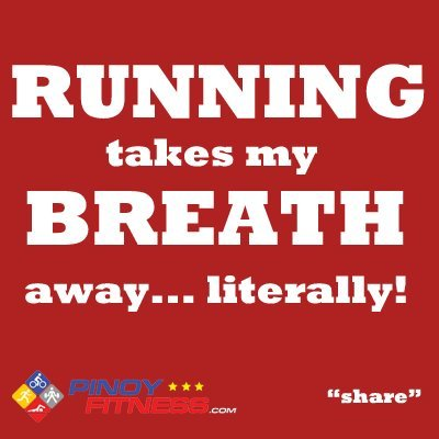 Thoughts and Quotes by @pinoyfitness.com RUNNING takes my breath away… literally!