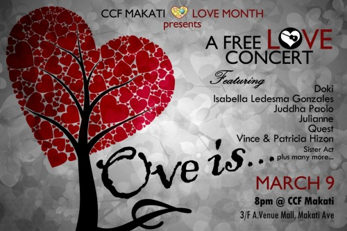 Looking for a concert this Friday?  CCF Makati presentsA Free Love Concertfeaturing Doki, Isabella Ledesma Gonzales, Judah Paolo, Julianne, Quest, Vince & Patricia Hizon, Sister Act and more! It's on March 9 at 8:00PM, 3/f A. Venue Mall, Makati Ave.