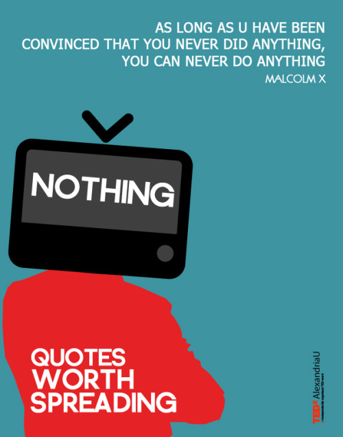 "A poster from the ""Quotes worth spreading"" campaign from TEDxAlexandriaU in Egypt."
