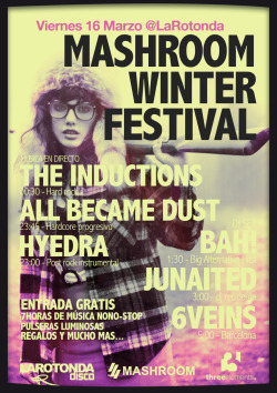 Viernes 16 Marzo @LaRotondaMASHROOM WINTER FESTIVALLIVE23.00 Hyedra (post rock intrumental)23.45 All Became Dust (hardcore progresivo)00.30 The Inductions (hard rock)DJ SET01.30 BAH! (Big Alternative Hits!)03.30 Junaited (dj residente)05.00 6veins (barcelona)ENTRADA GRATIS+Regalo de Pulseras Luminosas+El Hombre de la Botella+Sorteos 3elementswww.themashroom.comhttp://www.youtube.com/watch?v=x_3_nCnwKDc&feature=youtu.be