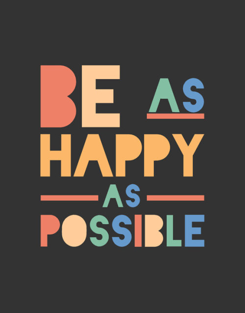 helloyoucreatives:  Be as happy as possible   So true. Life is short!