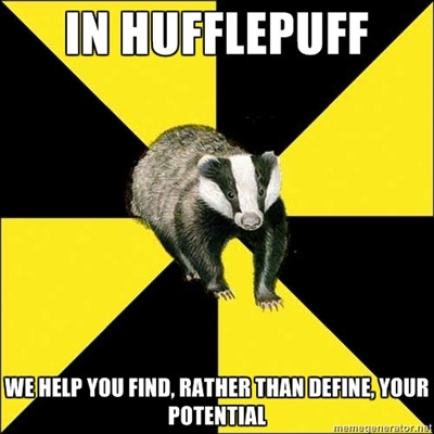 fyeahhufflebadger:  [TOP TEXT: In Hufflepuff [BOTTOM TEXT: we help you find, rather than define, your potential]