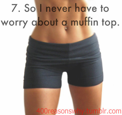 7. So I never have to worry about a muffin top.