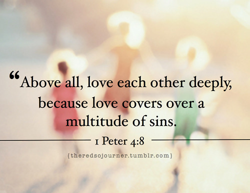 ilovemybible:  1 Peter 4:8