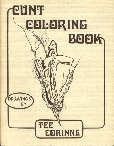 Tee Corinne. Cunt Coloring Book, 1989.