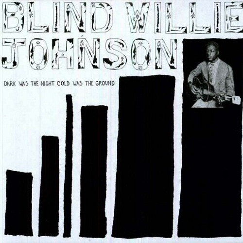 Blind Willie Johnson  [New LP for my Birthday!]