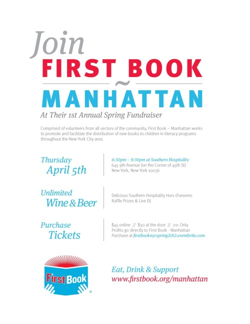 Don't miss First Book - Manhattan's 1st Annual Spring Fundraiser, April 5 from 6:30 to 9:30 p.m.! Can't wait to see you there! Purchase tickets at http://firstbooknycspring2012.eventbrite.com/.