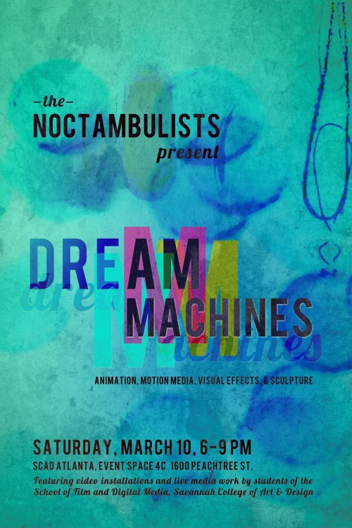 ATL peeps: Check out 'Dream Machines' this Saturday, a collaborative student exhibition created between the departments of animation, sculpture, visual effects, and motion media design.  Featuring video installations and live media work by myself & others! It will be awesome.  6-9 PM, SCAD-Atlanta.  Be there or be square.  http://www.facebook.com/events/380760881936155/