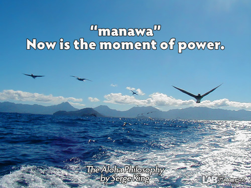 "The Aloha Philosophy by Serge King 4. ""manawa"" Now is the moment of power. ( content remix series by LukasBryson @ LAB7media 