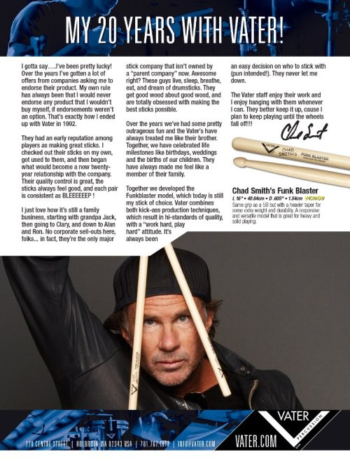 Chad Smith marks twenty years as a Vater product user and endorses Vater Funk Blaster Drumsticks in new Magazine advert. Chad Smith – My 20 Years with Vater!I gotta say….I've been pretty lucky! Over the years I've gotten a lot of offers from companies asking me to endorse their product. My own rule has always been that I would never endorse any product that I wouldn't buy myself, if endorsements weren't an option. That's exactly how I ended up with Vater in 1992. Continue reading…