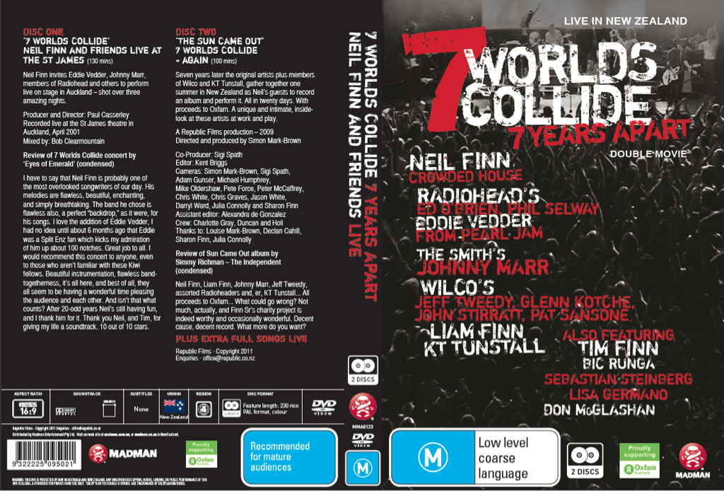 7 Worlds Collide - an awesome DVD produced by my friend Simon Mark Brown that documents behind the scenes with Neil & Tim Finn (Crowded House, Split Enz), Ed O'Brien & Phil Selway (Radiohead), Eddie Vedder (Pearl Jam), Johnny Marr (The Smiths), Wilco, KT Tunstall, Bic Runga & many more as they create an album & concert to raise funds for Oxfam.  Now available through Madman DVDs