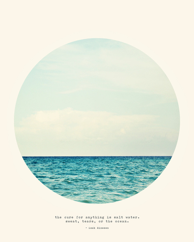 """The cure for anything is salt water. Sweat, tears or the ocean."" Print by Tina Crespo"