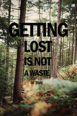 closing:  Getting lost is not a waste of time (by Bazzerio)