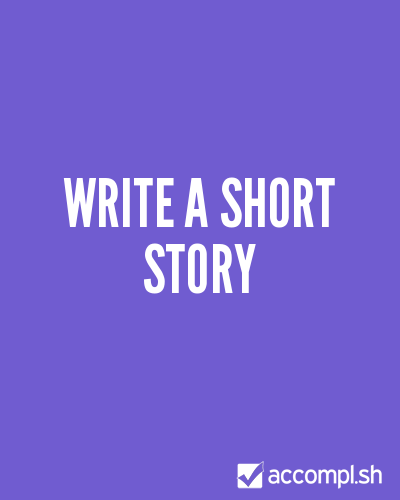 (via #9 write a short story in (zack's list) - Accompl.sh)
