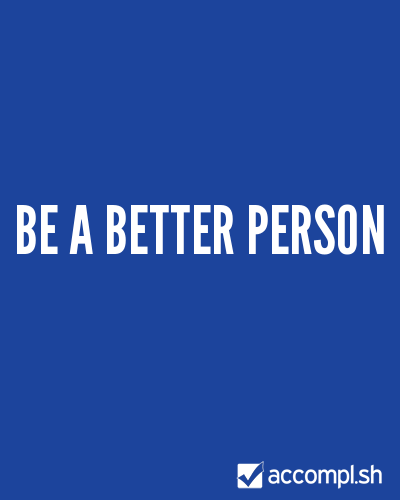 (via #6 be a better person in (~'s list) - Accompl.sh)