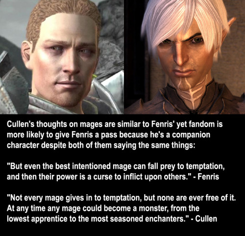 It's actually because Cullen is in a position where he has real power over mages. Fenris can advocate for their containment or cause them harm on an individual level, but Cullen is a templar officer. This idea that people who view Cullen's prejudice with a higher degree of concern simply do so because he's less featured as a character is really bizarre.