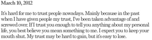 Agree with everything except the last part. When I feel I can trust you, then I'll let my guard down and tell more of myself.