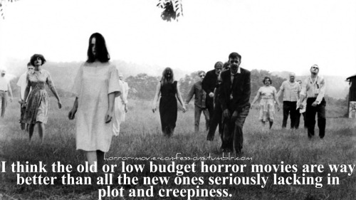 "horror-movie-confessions:  ""i think the old or low budget horror movies are way better than all the new ones seriously lacking in plot and creepiness"""