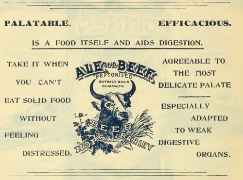 "questionableadvice:  ~ Ale and Beef ""Peptonized"", 1892(click to enlarge)Yes, my friends, it is exactly what you think it is: ""Year-old aged beef bouillon blended with Canadian beer"". To learn more interesting facts about Ale and Beef ""Peptonized"", go here."