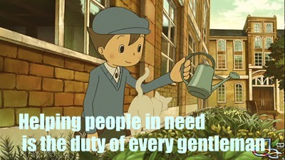 "professorlayton-a-gentleman:  "" Helping people in need is the duty of every gentleman..""  That's a cat. It probably wants food, not water for plants. Luke Triton, you are killing that cat."